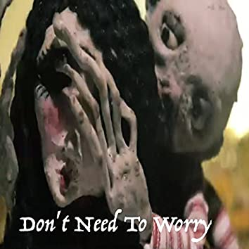 Don't Need To Worry