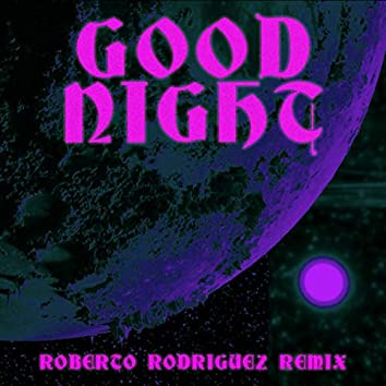 Goodnight (Roberto Rodriguez Remix)