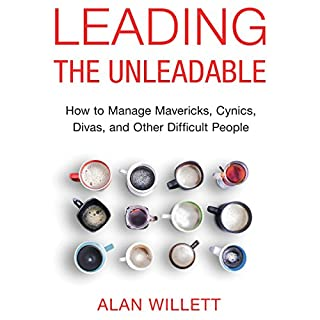 Leading the Unleadable     How to Manage Mavericks, Cynics, Divas, and Other Difficult People              By:                                                                                                                                 Alan Willett                               Narrated by:                                                                                                                                 Tom Parks                      Length: 5 hrs and 51 mins     82 ratings     Overall 4.1