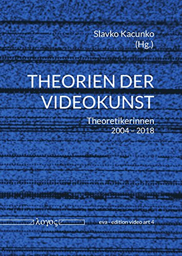 Theorien der Videokunst: Theoretikerinnen 2004-2018 (eva - edition video art, Band 4)