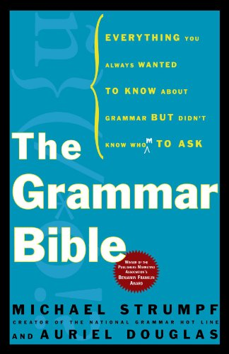 Grammar Bible: Everything You Always Wanted to Know about Grammar But Didn't...