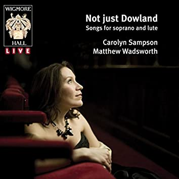 Not just Dowland (Wigmore Hall Live)