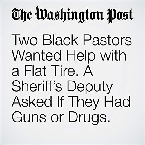 Two Black Pastors Wanted Help with a Flat Tire. A Sheriff's Deputy Asked If They Had Guns or Drugs. copertina