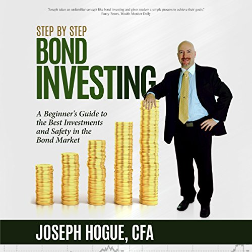 Step by Step Bond Investing - A Beginner's Guide to the Best Investments and Safety in the Bond Market audiobook cover art