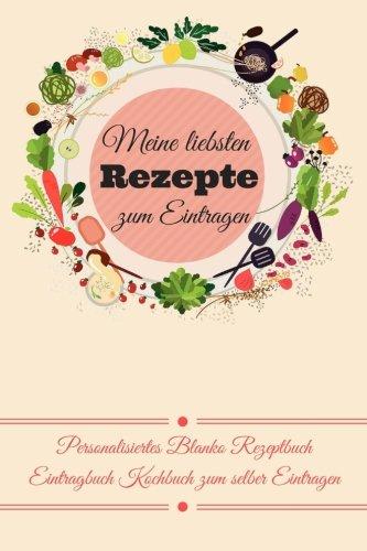 Meine liebsten Rezepte zum Eintragen Personalisiertes Blanko Rezeptbuch Eintragbuch Kochbuch zum selber Eintragen
