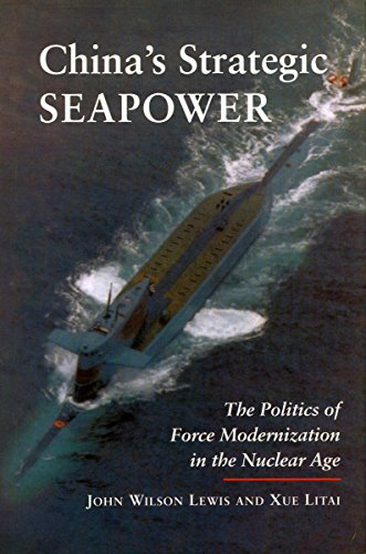 Download China's Strategic Seapower: The Politics of Force Modernization in the Nuclear Age (Studies in International Security and Arms Control) 0804728046