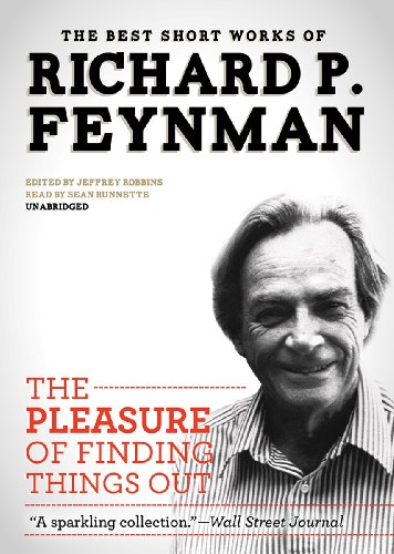 The Pleasure of Finding Things Out: The Best Short Works of Richard P. Feynman: Library Edition