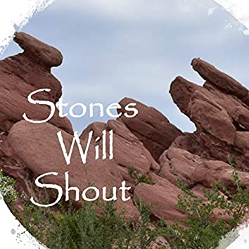 Stones Will Shout