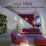 150 idee per arredare un appartamento contemporaneo
