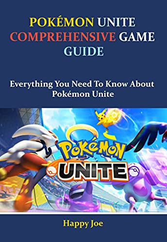 POKÉMON UNITE COMPREHENSIVE GAME GUIDE: Everything You Need To Know About Pokémon Unite (English Edition)