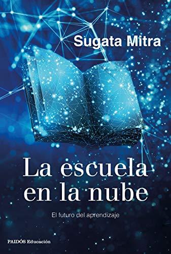 La escuela en la nube: El futuro del aprendizaje (Spanish Edition)