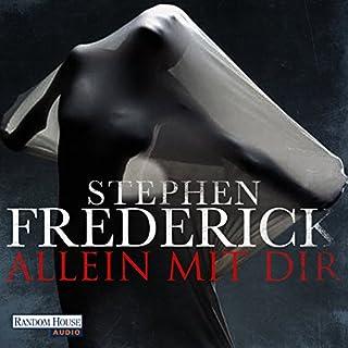 Allein mit dir                   Autor:                                                                                                                                 Stephen Frederick                               Sprecher:                                                                                                                                 Vera Teltz,                                                                                        Nils Nelleßen                      Spieldauer: 13 Std. und 39 Min.     23 Bewertungen     Gesamt 3,3