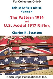 British Enfield Rifles, Vol. 4, Pattern 1914 and U.S. Model of 1917