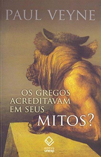 Os gregos acreditavam em seus mitos?: Ensaio sobre a imaginação constituinte