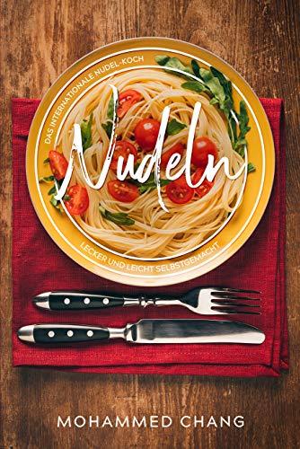 Nudeln, Das internationale Nudel-Kochbuch.: Lecker und leicht selbstgemacht