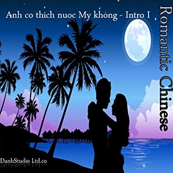 Romantic Chinese - Anh Co Thich Nuoc My Khong - Intro I