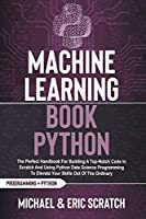 Machine Learning Book Python: The Perfect Handbook For Building A Top-Notch Code In Scratch And Using Python Data Science Programming To Elevate Your Skills Out Of The Ordinary (Python Programming Language-)