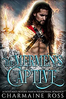 The Mermen's Captive: A Fated Mate Reverse Harem Paranormal Romance by [Charmaine Ross]