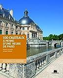 Cent châteaux à moins d'une heure de Paris