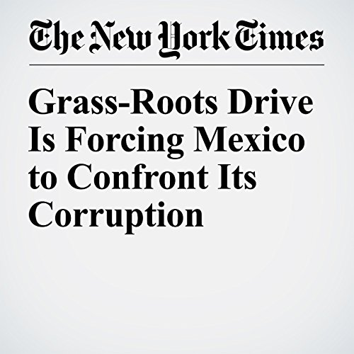 Grass-Roots Drive Is Forcing Mexico to Confront Its Corruption cover art