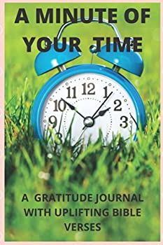 A MINUTE OF YOUR TIME  A GUIDED GRATITUDE JOURNAL WITH UPLIFTING BIBLE VERSES