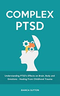 Complex PTSD: Understanding PTSD's Effects on Brain, Body and Emotions - Healing From Childhood Trauma