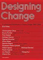 Designing Change: Professional Mutations in Urban Design 1980-2020