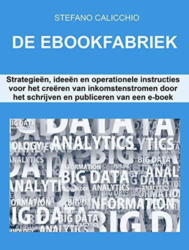DE EBOOKFABRIEK. Strategieën, ideeën en operationele instructies voor het creëren van inkomstenstromen door het schrijven en publiceren van een e-boek (Dutch Edition)
