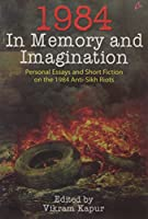 1984 : In Memory and Imagination Personal Essays and Stories on the 1984 Anti Sikh Riots