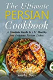 The Ultimate Persian Cookbook: A Complete Guide to 111 Healthy and Delicious Persian Dishes (World Cuisines)