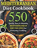 Mediterranean Diet Cookbook: 550 Quick, Easy and Healthy Mediterranean Diet Recipes for Everyday...