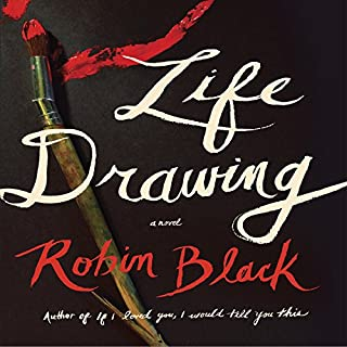 Life Drawing     A Novel              By:                                                                                                                                 Robin Black                               Narrated by:                                                                                                                                 Cassandra Campbell                      Length: 9 hrs and 55 mins     58 ratings     Overall 3.9