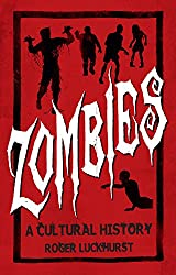 Image: Zombies: A Cultural History | Kindle Edition | by Roger Luckhurst (Author). Publisher: Reaktion Books; Reprint Edition (September 1, 2016)