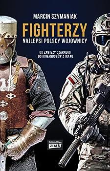 Paperback Fighterzy Najlepsi polscy wojownicy od Zawiszy Czarnego do komandosow z Iraku [Polish] Book