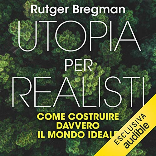 Utopia per realisti     Come costruire davvero il mondo ideale              Written by:                                                                                                                                 Rutger Bregman                               Narrated by:                                                                                                                                 Stefano Sfondrini                      Length: 6 hrs and 6 mins     Not rated yet     Overall 0.0