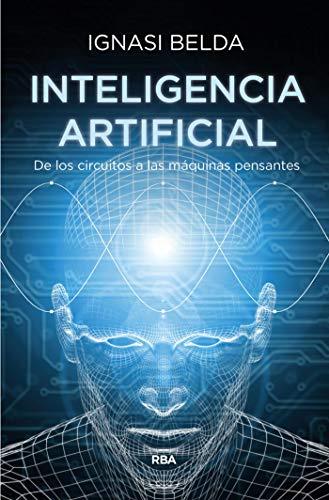 Inteligencia artificial: De los circuitos a las máquinas pensantes (DIVULGACIÓN)