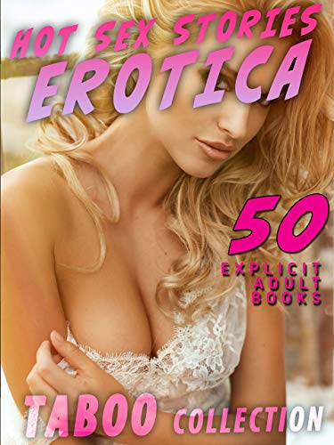 EXPLICIT HOT SEX STORIES : 50 ADULT TABOO EROTIC BOOKS COLLECTION (English Edition)