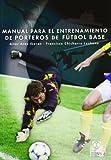Manual Para el Entrenamiento de Porteros de Fútbol Base (Deportes)