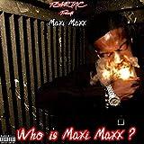 Who Is Maxi Maxx ? [Explicit]