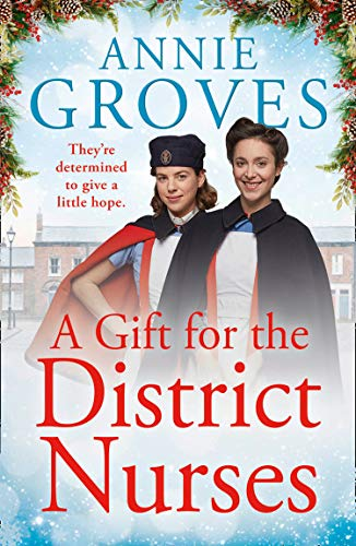 A Gift for the District Nurses: a heartwarming, festive WW2 historical saga for 2020 (The District Nurses, Book 4) by [Annie Groves]