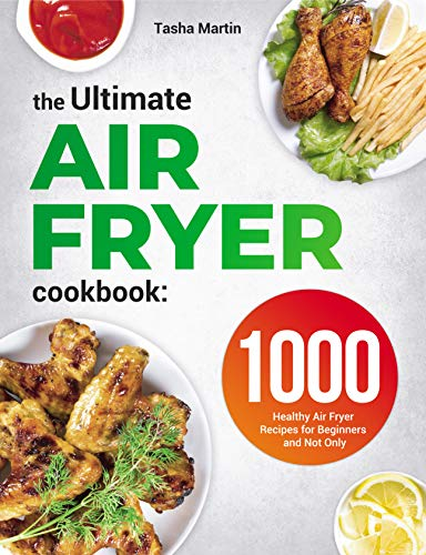 The Ultimate Air Fryer Cookbook: 1000 Healthy Air Fryer Recipes for Beginners and Not Only 1