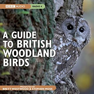 A Guide to British Woodland Birds                   By:                                                                                                                                 Stephen Moss                               Narrated by:                                                                                                                                 Brett Westwood,                                                                                        Stephen Moss                      Length: 1 hr and 3 mins     20 ratings     Overall 4.6