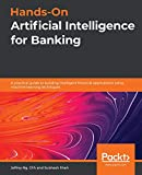 Hands-On Artificial Intelligence for Banking: A practical...