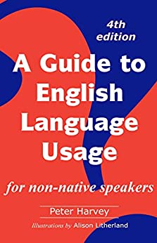 A Guide to English Language Usage for non-native speakers by [Peter Harvey, Alison Litherland]