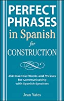 Perfect Phrases in Spanish for Construction: 500+ Essential Words and Phrases for Communicating With Spanish-speakers