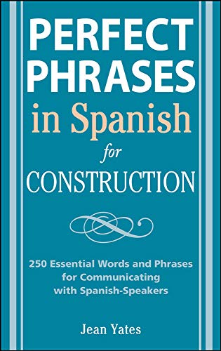 Perfect Phrases in Spanish for Construction: 500 + Essential Words and Phrases for Communicating with Spanish-Speakers (