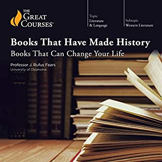 Books That Have Made History: Books That Can Change Your Life                   Written by:                                                                                                                                 Rufus J. Fears,                                                                                        The Great Courses                               Narrated by:                                                                                                                                 Rufus J. Fears                      Length: 18 hrs and 27 mins     3 ratings     Overall 5.0