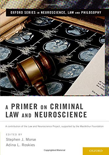 A Primer on Criminal Law and Neuroscience: A Contribution of the Law and Neuroscience Project, Supported by the Macarthur Foundation (Oxford Series in Neuroscience, Law, and Philosophy)の詳細を見る