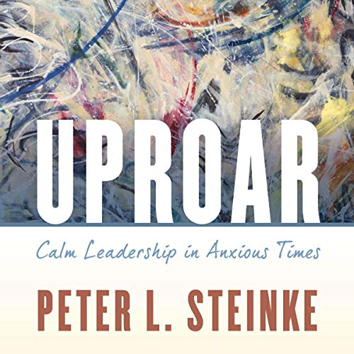 Uproar: Calm Leadership in Anxious Times  By  cover art