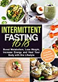 Intermittent Fasting 16/8: Boost Metabolism, Lose Weight, Increase Energy and Heal Your Body with this Lifestyle. Includes Delicious Fat Burning Recipes (English Edition)